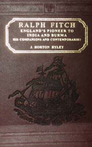 Ralph Fitch- England's Pioneers To India And: J.Horton Ryley
