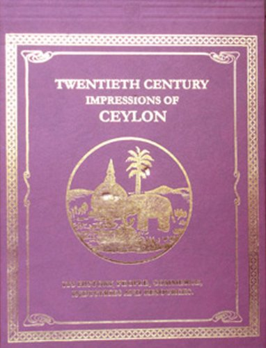 Ceylon: Twentieth Century Impressions - Its History, People, Commerce , Industries and Resources: ...