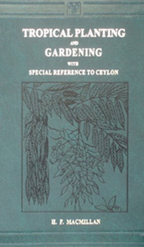 Tropical Planting and Gardening with Special Reference to Ceylon: H.F. Macmillan