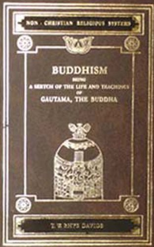 Buddhism: Being a Sketch of the Life and Teachings of Gautama the Buddha (B.C.563-483): T.W.Rhys ...