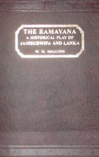 The Ramayana: A Historical Play of Jambudwipa and Lanka: M.M. Higgins