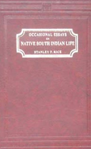 Occasional Essays on Native South Indian Life: Satnley P. Rice