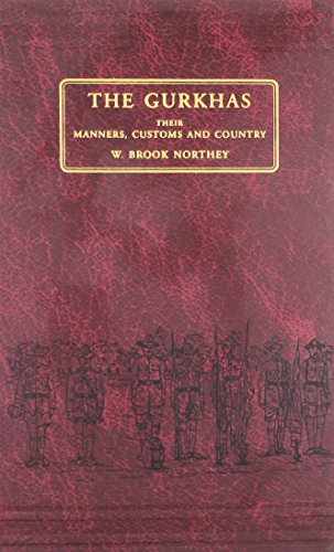 The Gurkhas- Their Manners, customs and Country: W.B.Northey and C.J.Morris