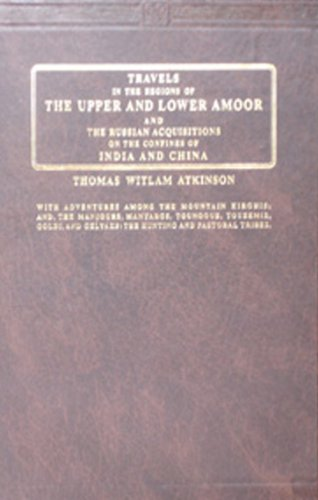 Travels in the Region of the Upper and Lower Amoor and the Russian Acquisitions on the Confines of ...
