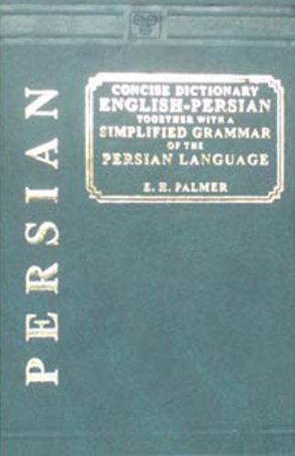 A Concise English-Persian and Persian-English Dictionary: E.H. Palmer