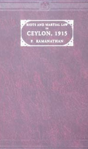 Riots and Martial Law in Ceylon, A.D.1915: P.Ramanathan