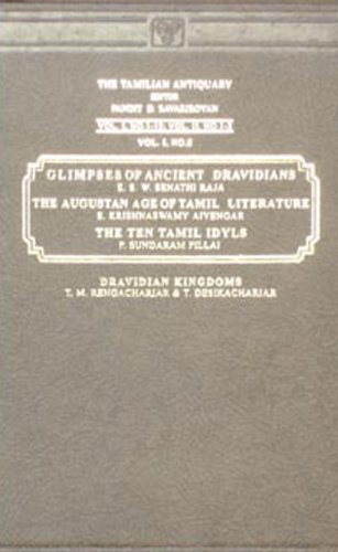 Glimpses of Ancient Dravidians: The Augustan Age of Tamil Literature, The Ten Tamil Idyls & ...