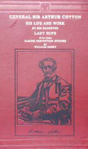 General Sir Arthur Cotton: His Life and Work by his Daughter Lady: E.R. Hope