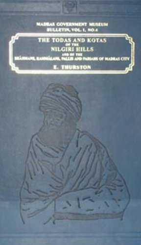The Todas and Kotas of the Nilgiri Hills, Vol. I No. 4 Madras Govt. Museum Bulletin (Anthropology):...