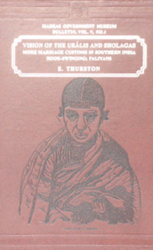 Visions of the Uralis and Sholagas: More Marriage Customs in Southern India, Hook-Swinging, ...
