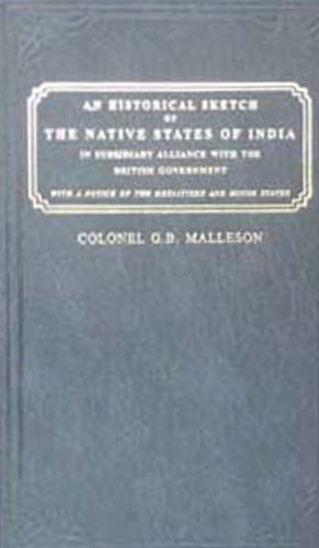 An Historical Sketch of the Native States of India in Subsidiary Alliance with the British ...