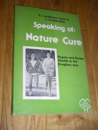 Speaking of Nature Cure: Regain, Retain and Improve Health the Drugless Way: Sarma, K. Lakshmana; ...