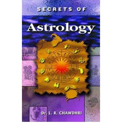 Secrets of Astrology: Based on Hindu Astrology: Chawdhri, L. R.