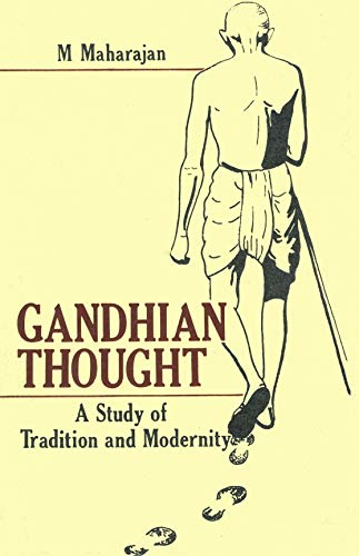 Gandhian Thought a Study of Tradition and: Maharajan M