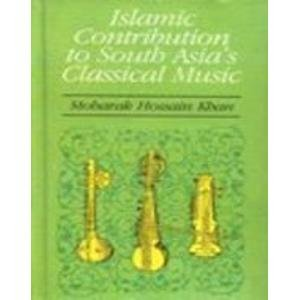 9788120713499: Islamic Contributions to South Asia's Classical Music