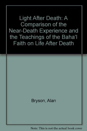 9788120715158: Light After Death: A Comparison of the Near-Death Experience and the Teachings of the Baha'I Faith on Life After Death