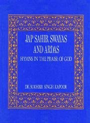 Jap Sahib, Swayas and Ardas: Hymns in the Praise of God: Kapoor, Sukhbir Singh