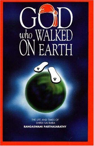 God Who Walked on Earth: The Life: Parthasarathy, Rangaswami