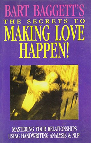 The Secrets to Making Love Happen: Mastering Your Relationships Using Handwriting Analysis and NLP:...