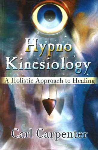 Hypno Kinesiology: A Holistic Approach to Healing: Carl Carpenter