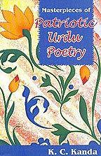 Masterpieces of Patriotic Urdu Poetry: Kanda K.C.