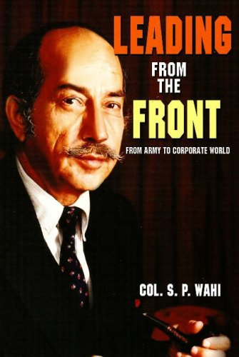 Leading from the Front: From Army to Corporate World: Wahi, Col. S. P.