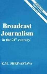 9788120735972: Broadcast Journalism In The 21St Century