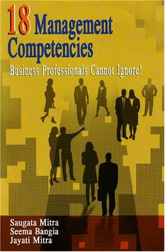 18 Management Competencies: Business Professionals Cannot Ignore!: Saugata Mitra, Seema Bangia, ...