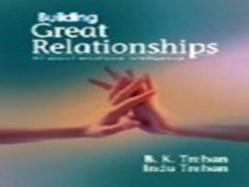 Building Great Relationships: All About Emotional Intelligence: B. K. Trehan, Indu Trehan