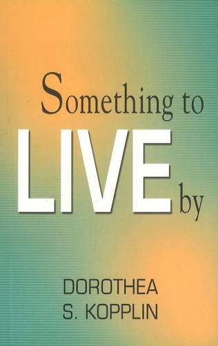 Something to Live By: Dorothea S Kopplin