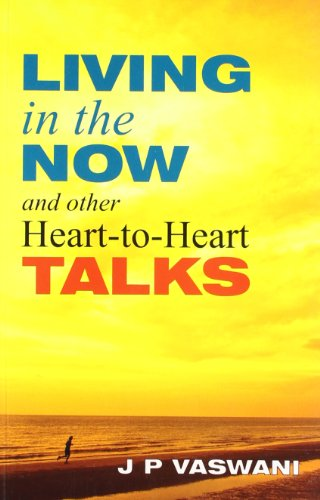 Living in the now and Other Heart-to-Heart: Vaswani J.P.