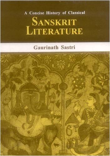 A Concise History of Classical Sanskrit Literature: Gaurinath Sastri