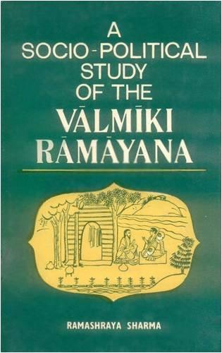 A Socio - Political Study of the Valmiki Ramayana: Ramashraya Sharma