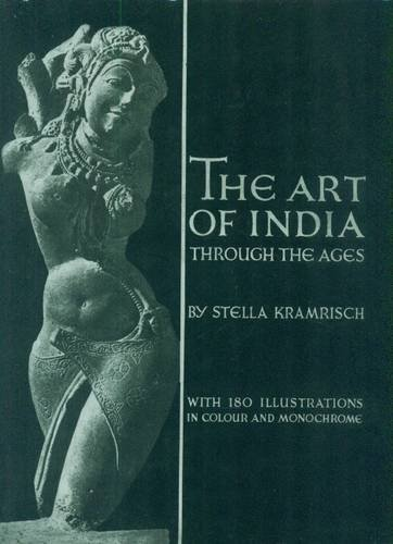 The Art of India: Traditions of Indian Sculpture, Painting and Architecture: Kramrisch, Stella: