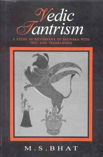 Vedic Tantrism: A Study of Rgvidhana of: M.S. Bhat