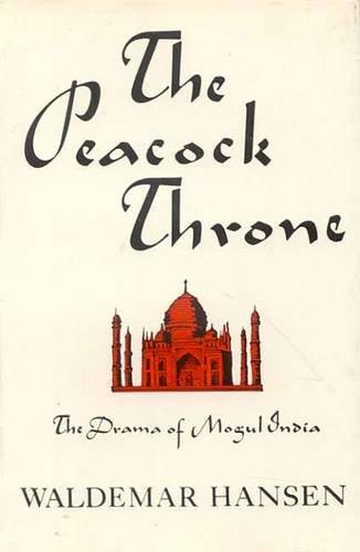 The Peacock Throne: The Drama of Mogul: Waldemar Hansen