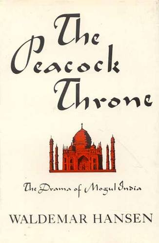 9788120802254: The Peacock Throne: The Drama of Mogul India