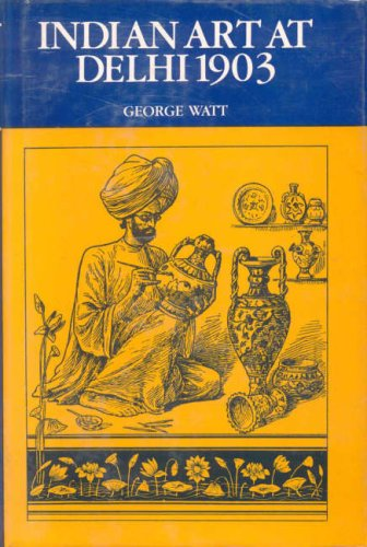 Indian Art of Delhi: The Official Catalogue of the Delhi Exhibition, 1902-03 (Hardback): George ...