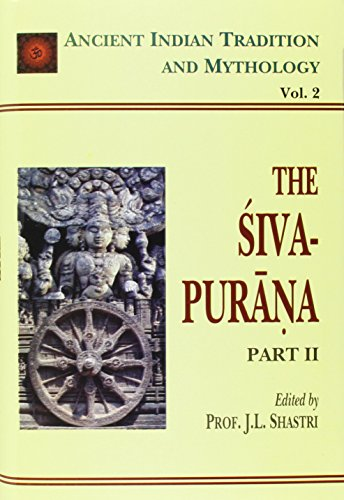 The Siva Purana, Part 2, (Ancient Indian Tradition and Mythology Series, Vol. II): J.L. Shastri