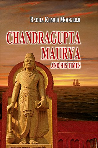 Chandragupta Maurya and His Times: Radha Kumud Mookerji