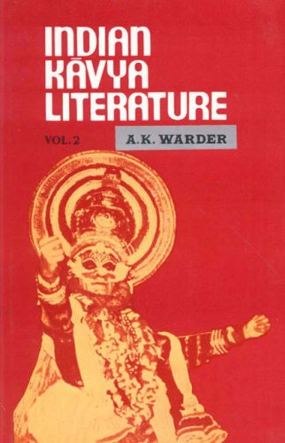 Indian Kavya Literature : Vol: II: The: A K Warder