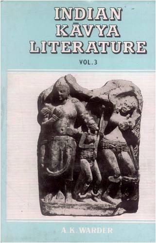 Indian Kavya Literature: Volume III: Early Medieval Period (Sudraka to Visakhadatta): A.K. Warder (...