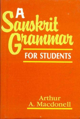 A Sanskrit Grammar for Students: Arthur Anthony Macdonell