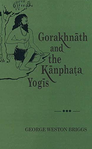 Gorakhnath and the Kanphata Yogis: George Weston Briggs