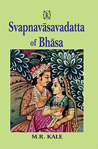 Svapnavasavadatta of Bhasa (Edited with Sanskrit Commentary, English Translation, Introduction and ...