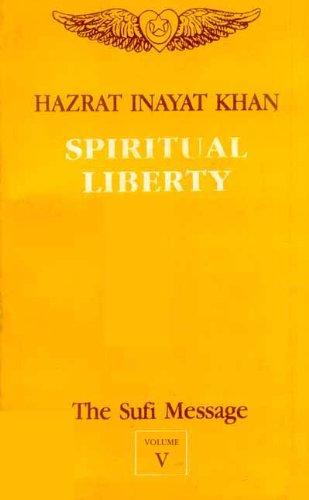 The Sufi Message: Vol. V: Spiritual Liberty: Hazrat Inayat Khan