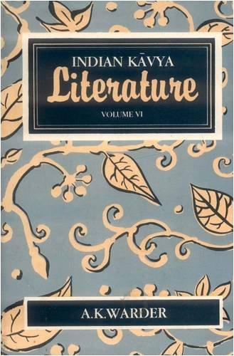Indian Kavya Literature Vol. VI: The Art: A. K. Warder