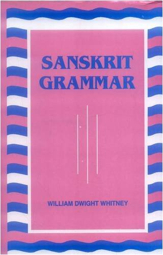 Sanskrit Grammar: Including both, the classical language and the older dialects of Veda and ...