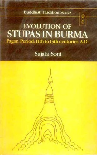Evolution of Stupas in Burma: Pagan Period, 11th to 13th Centuries A.D. (Buddhist Tradition Series)...