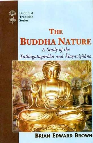 The Buddha Nature: A Study of the Tathagatagarbha and Alayavijnana (Buddhist Tradition Series): ...